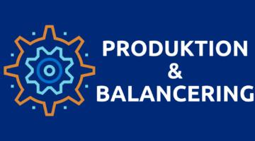 Produktion & balancering